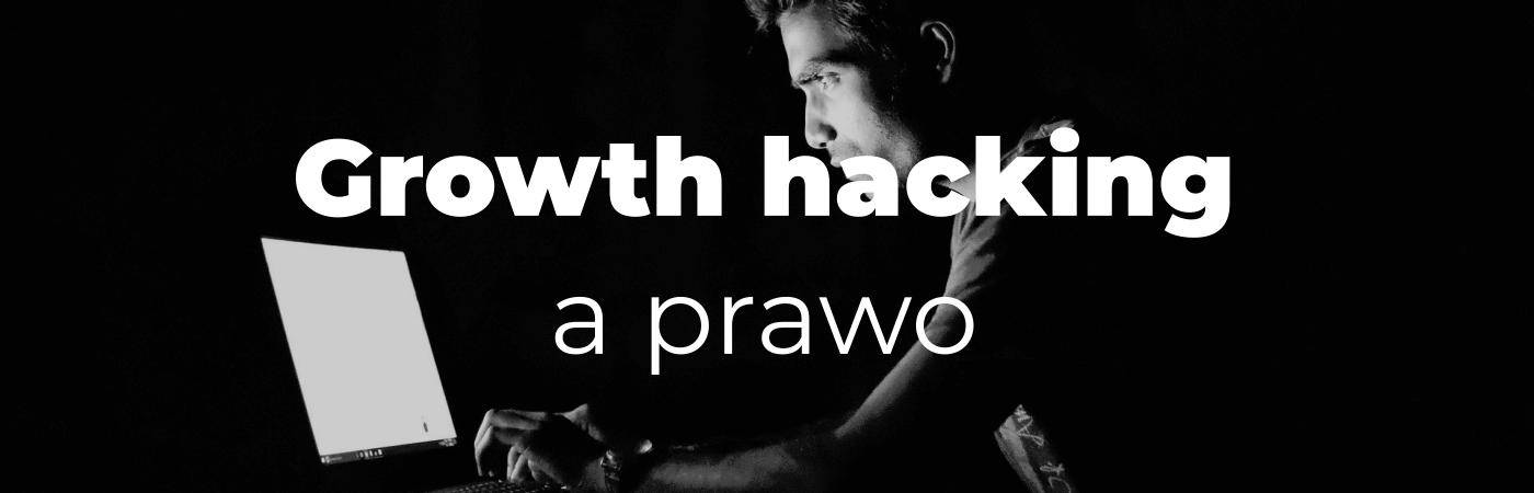 Growth hacking a prawo