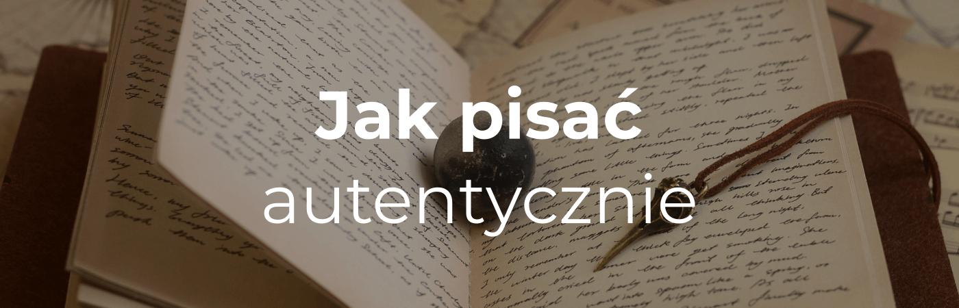 Jak pisać autentycznie