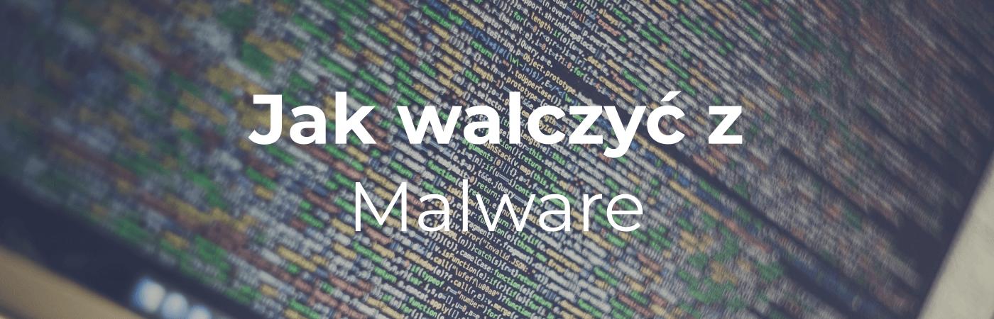 Jak walczyć z Malware?