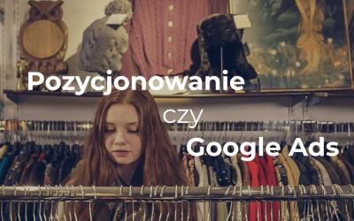 Pozycjonowanie czy reklama Google Ads