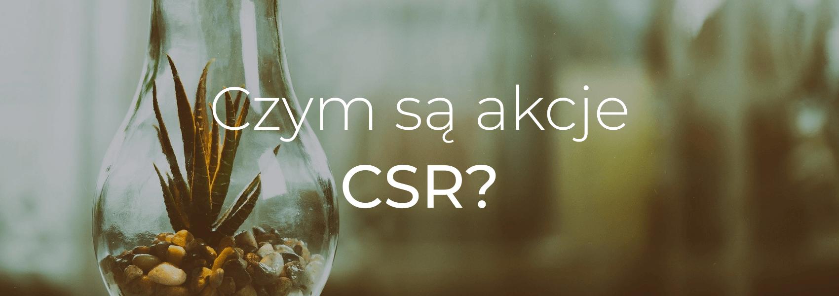 Czym są akcje CSR?