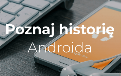 Poznaj historię Androida
