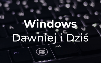 Windows dawniej i dziś