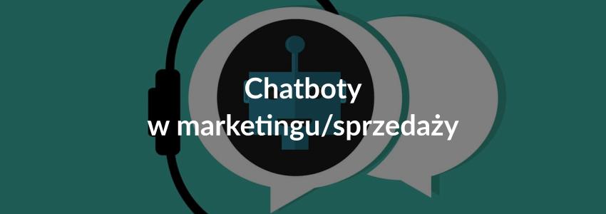 jak wykorzystywać chatboty w marketingu i sprzedaży