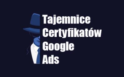Tajemnica Certyfikatow Google Ads