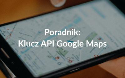 Poradnik: jak uzyskać klucz API Google Maps?