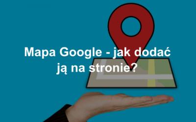 Jak dodać mapę Google na stronie?
